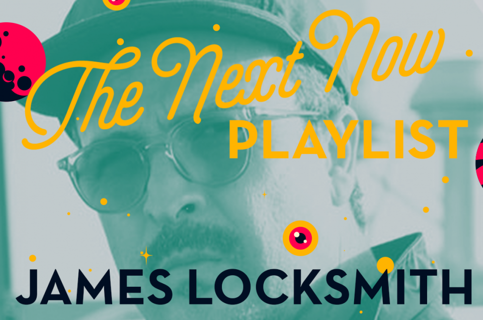 THE NEXT NOW: MIDDLE EAST & NORTH AFRICA PLAYLIST BY JAMES LOCKSMITH